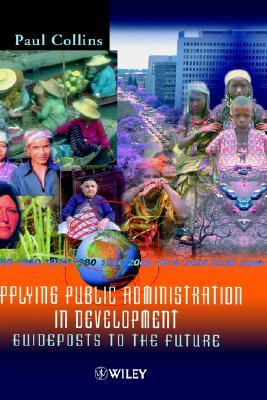Applying Public Administration in Development: Guideposts to the Future  by  Collins Publishers