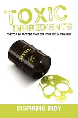 Toxic Ingredients: The Top 10 Factors That Get Your Kid in Trouble Inspiring Indy