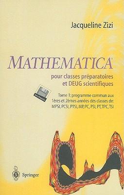 Mathematica Pour Classes Preparatoires Et DEUG Scientifiques, Tome 1: Programme Commun Aux 1eres Et 2emes Annees Des Classes de: MPSI, PCSI, PTSI, MP, PC, PSI, PT, TPC, TSI  by  Jacqueline Zizi