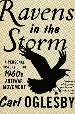 Ravens in the Storm: A Personal History of the 1960s Anti-War Movement Carl Oglesby