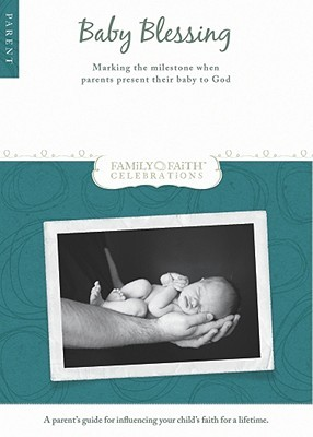 Baby Blessing Parent Guide: Marking the Milestone When Parents Present Their Baby to God  by  Group Publishing