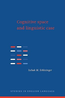 Cognitive Space and Linguistic Case: Semantic and Syntactic Categories in English  by  Izchak M. Schlesinger