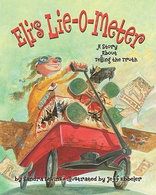 Elis Lie-O-Meter: A Story about Telling the Truth Sandra Levins