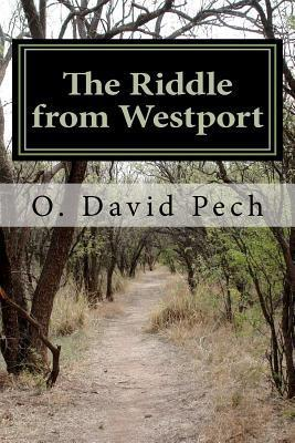 The Riddle from Westport: A 33 Year Journey Through the United States and Beyond Told from a Perspective Never Documented Before That Provides Insight and Truth to Some of the Behind the Scenes and What It Means for Americas Future Over the Next 10 ... O. David Pech