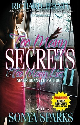 Too Many Secrets and Too Many Lies II: Never Gonna Let You Go  by  Sonya Sparks