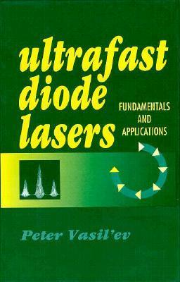 Ultrafast Diode Lasers, Fundamentals and Applications Peter Vasilev