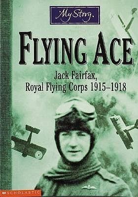 Flying Ace: Jack Fairfax, Royal Flying Corps, 1915-1918  by  Jim Eldridge