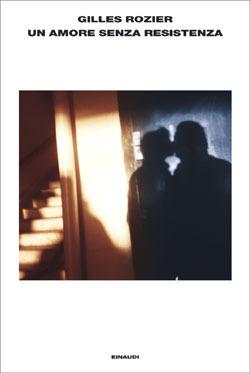Un amore senza resistenza  by  Gilles Rozier
