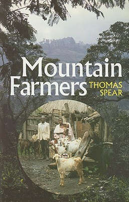 Mountain Farmers: Moral Economies of Land & Agricultural Development in Arusha & Meru  by  Thomas Spear