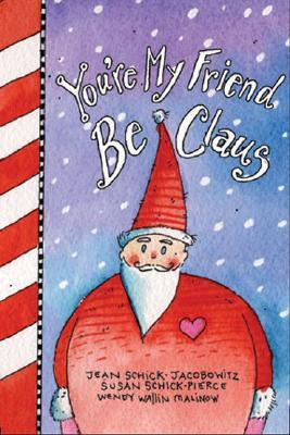 Youre My Friend BeClaus  by  Jeannie Schick-Jacobowitz