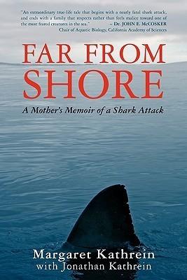 Far from Shore: A Mothers Memoir of a Shark Attack Margaret Kathrein