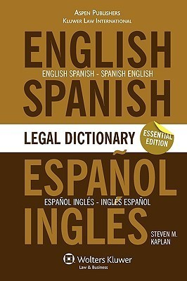 Essential English/Spanish and Spanish/English Legal Dictionary Steven M. Kaplan
