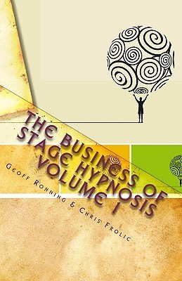 The Business Of Stage Hypnosis Volume 1: The Best Of The Stage Hypnosis Center Geoffrey Ronning