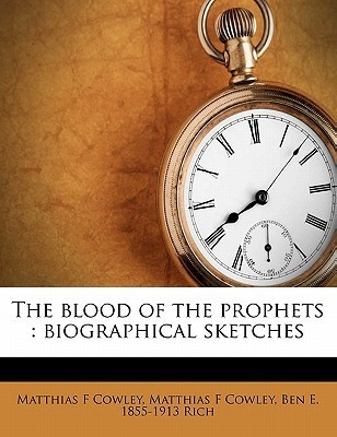 The Blood of the Prophets: Biographical Sketches  by  Matthias F. Cowley