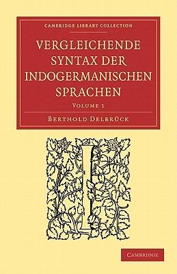 Vergleichende Syntax Der Indogermanischen Sprachen  by  Berthold Delbrück