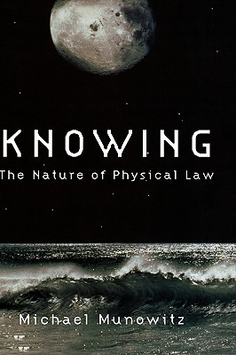 Knowing: The Nature of Physical Law Michael Munowitz