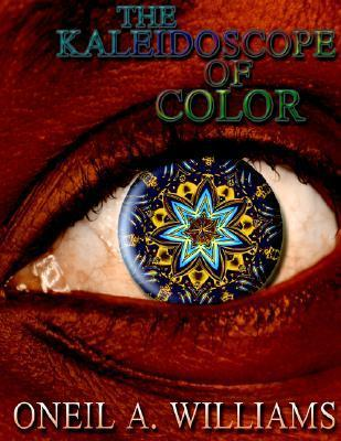The Kaleidoscope of Color Oneil A. Williams