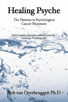 Healing Psyche: The Patterns in Psychological Cancer Treatment Rob van Overbruggen