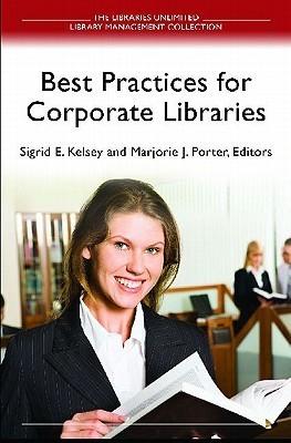 Best Practices For Corporate Libraries Marjorie  J. Porter
