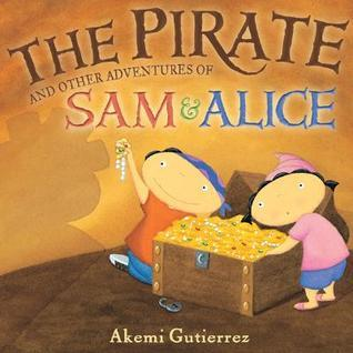 The Pirate and Other Adventures of Sam and Alice  by  Akemi Gutierrez