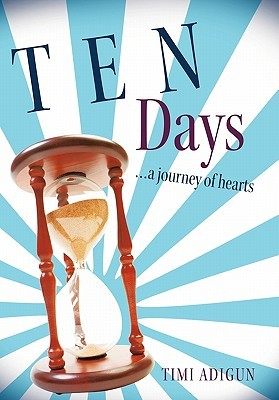 Ten Days: A Journey of Hearts  by  Timi Adigun