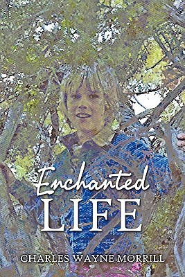 Enchanted Life Charles Wayne Morrill