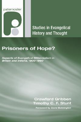 Prisoners of Hope?: Aspects of Evangelical Millennialism in Britain and Ireland, 1800-1880 Crawford Gribben