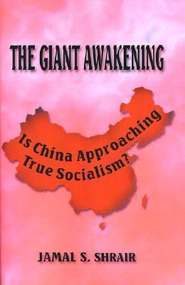 The Giant Awakening: Is China Approaching True Socialism?  by  Jamal S. Shrair
