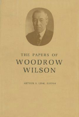 The Papers Of Woodrow Wilson, Vol. 55 Woodrow Wilson