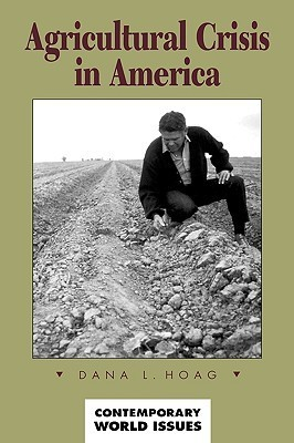 Agricultural Crisis in America: A Reference Handbook  by  Dana L. Hoag