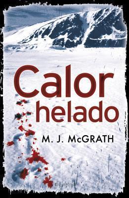 Calor Helado (Edie Kiglatuk #1)  by  M.J. McGrath