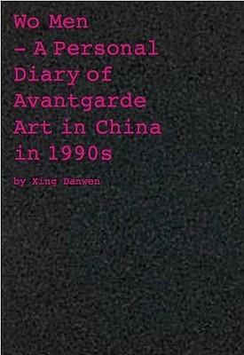 Wo Men: A personal diary of Chinese avant-garde art in the 1990s  by  Danwen Xing