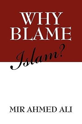 Why Blame Islam? Mir Ahmed Ali