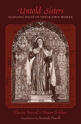Untold Sisters: Hispanic Nuns in Their Own Works. Revised Edition.  by  Electa Arenal