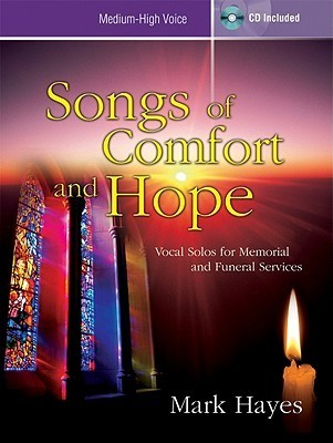 Songs of Comfort and Hope - Medium-High Voice: Vocal Solos for Memorial and Funeral Services Mark Hayes