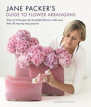 Jane Packers Guide to Flower Arranging: Easy Techniques for Fabulous Arranging  by  Jane Packer