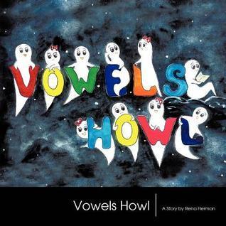 Vowels Howl  by  Rena Herman