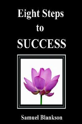 Eight Steps to Success  by  Samuel Blankson