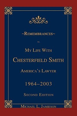 Remembrances: My Life with Chesterfield Smith: Americas Lawyer  by  Michael L. Jamieson