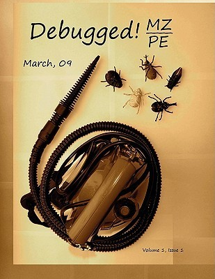 Debugged! Mz/Pe: Magazine For/From Practicing Engineers  by  Dmitry Vostokov