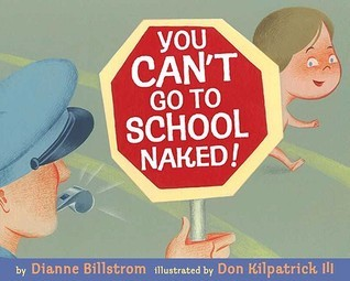 You Cant Go To School Naked! Dianne Billstrom