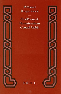 Oral Poetry and Narratives from Central Arabia, Volume 3 Bedouin Poets of the Daw?sir Tribe: Between Nomadism and Settlement in Southern Najd  by  P. Marcel Kurpershoek