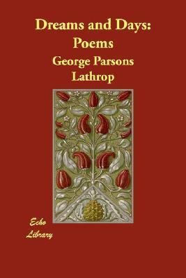 Dreams and Days: Poems George Parsons Lathrop
