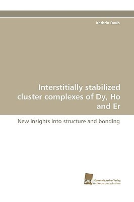 Interstitially Stabilized Cluster Complexes of Dy, Ho and Er Kathrin Daub