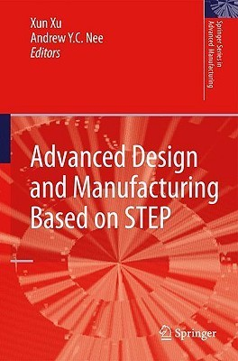 Advanced Design And Manufacturing Based On Step (Springer Series In Advanced Manufacturing) Xun Xu