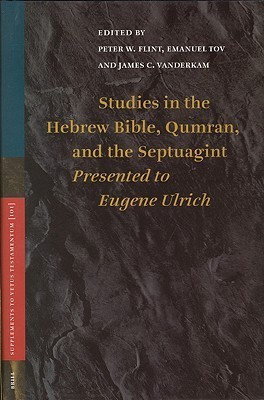 Studies in the Hebrew Bible, Qumran, and the Septuagint: Essays Presented to Eugene Ulrich on the Occasion of His Sixty-Fifth Birthday (Supplements to ...  by  Eugene Charles Ulrich