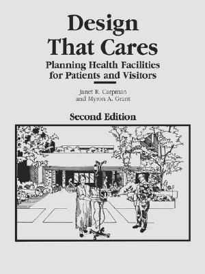 Design That Cares: Planning Health Facilities for Patients and Visitors  by  Jan Carpman