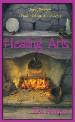 Healing Arts: Volume VII of Young Persons School of Magic and Mystery  by  Ted Andrews