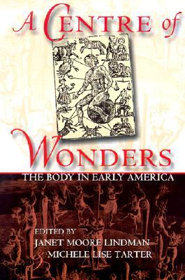 A Centre of Wonders: Indians in the American Cultural Imagination Janet Moore Lindman