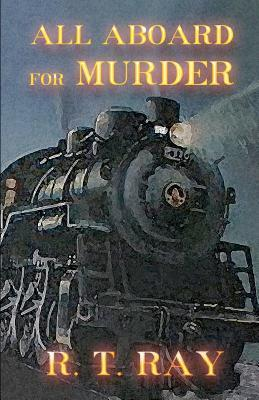 All Aboard for Murder R.T. Ray